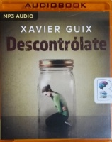 Descontrolate (Spanish) written by Xavier Guix performed by Enric Puig on MP3 CD (Unabridged)