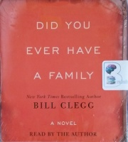 Did You Ever Have a Family written by Bill Clegg performed by Bill Clegg on CD (Unabridged)