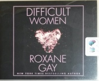 Difficult Women written by Roxane Gay performed by Robin Miles on CD (Unabridged)
