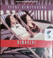 Dimanche and Other Stories written by Irene Nemirovsky performed by Cassandra Campbell on CD (Unabridged)