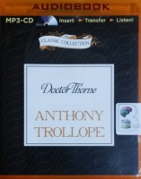 Doctor Thorne written by Anthony Trollope performed by Timothy West on MP3 CD (Unabridged)