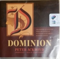 Dominion - The History of England from The Battle of Waterloo to Victoria's Diamond Jubilee written by Peter Ackroyd performed by Derek Perkins on CD (Unabridged)