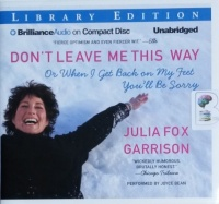 Don't Leave Me This Way - Or When I Get Back on My Feet You'll Be Sorry written by Julia Fox Garrison performed by Joyce Bean on CD (Unabridged)