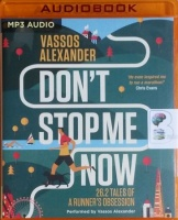 Don't Stop Me Now - 26.2 Tales of A Runner's Obsession written by Vassos Alexander performed by Vassos Alexander on MP3 CD (Unabridged)