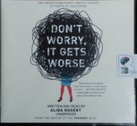 Don't Worry, It Gets Worse written by Alida Nugent performed by Alida Nugent on CD (Unabridged)