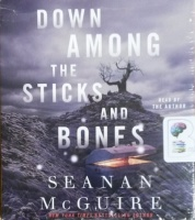 Down Among the Sticks and Bones written by Seanan McGuire performed by Seanan McGuire on CD (Unabridged)