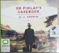 Dr Finlay's Casebook written by A.J. Cronin performed by James Cameron Stewart on CD (Unabridged)