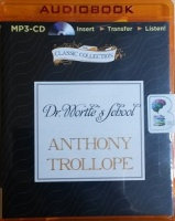 Dr. Wortle's School written by Anthony Trollope performed by Timothy West on MP3 CD (Unabridged)