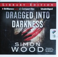 Dragged into Darkness written by Simon Wood performed by Luke Daniels and Amy McFadden on CD (Unabridged)