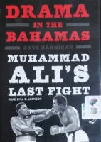 Drama in the Bahamas - Muhammad Ali's Last Fight written by Dave Hannigan performed by J.D. Jackson on MP3 CD (Unabridged)