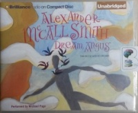 Dream Angus written by Alexander McCall Smith performed by Michael Page on CD (Unabridged)
