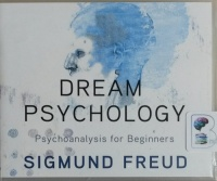 Dream Psychology - Psychoanalysis for Beginners written by Sigmund Freud performed by Jim Killavey on CD (Unabridged)