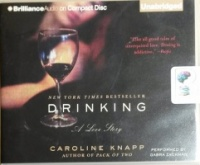 Drinking - A Love Story written by Caroline Knapp performed by Gabra Zackman on CD (Unabridged)