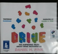 Drive - The Surprising Truth about What Motivates Us written by Daniel H. Pink performed by Daniel H. Pink on CD (Unabridged)