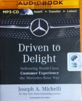 Driven to Delight - Delivering World-Class Customer Experience the Mercedes-Benz Way written by Joseph A. Michelli performed by Joseph A. Michelli on MP3 CD (Unabridged)
