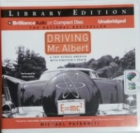 Driving Mr. Albert - A Trip Across America with Einstein's Brain written by Michael Paterniti performed by Casey Jones on CD (Unabridged)