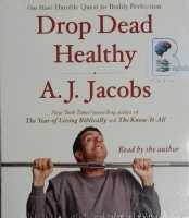 Drop Dead Healthy written by A.J. Jacobs performed by A.J. Jacobs on CD (Unabridged)