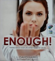 ENOUGH! - Taking Back Your Life After Years of Abuse written by L. David Harris performed by Rebecca Roberts on CD (Unabridged)