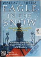 Eagle in the Snow  written by Wallace Breem performed by Clive Mantle on Cassette (Unabridged)