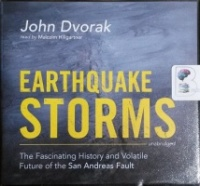 Earthquake Storms - The Fascinating History and Volatile Future of the San Andreas Fault written by John Dvorak performed by Malcolm Hillgartner on CD (Unabridged)