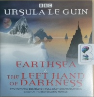 Earthsea and The Left Hand of Darkness written by Ursula Le Guin performed by BBC Radio Full Cast Drama Team on CD (Unabridged)