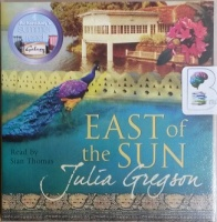 East of the Sun written by Julia Gregson performed by Sian Thomas on CD (Abridged)