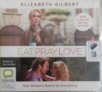 Eat, Pray, Love - One Woman's Search for Everything written by Elizabeth Gilbert performed by Elizabeth Gilbert on CD (Unabridged)