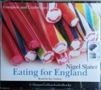 Eating for England written by Nigel Slater performed by Nigel Slater on CD (Unabridged)