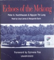 Echoes of the Mekong written by Peter A. Huchthausen and Nguyen Thi Lung performed by Lloyd James and Marguerite Gavin on CD (Unabridged)