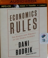 Economics Rules - The Rights and Wrongs of the Dismal Science written by Dani Rodrik performed by James Conlan on MP3 CD (Unabridged)