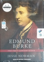 Edmund Burke - The First Conservative written by Jesse Norman performed by Anthony Ferguson on MP3 CD (Unabridged)
