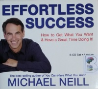 Effortless Success written by Michael Neill performed by Michael Neill on CD (Unabridged)