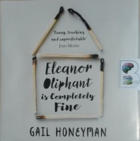 Eleanor Oliphant is Completely Fine written by Gail Honeyman performed by Cathleen McCarron on CD (Unabridged)