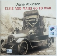 Elsie and Mairi Go To War written by Diane Atkinson performed by Patience Tomlinson on CD (Unabridged)