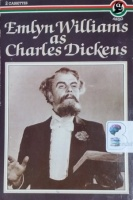 Emlyn Williams as Charles Dickens written by Charles Dickens performed by Emlyn Williams on Cassette (Abridged)