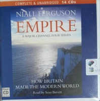 Empire - How Britain Made the Modern World written by Niall Ferguson performed by Sean Barrett on CD (Unabridged)