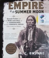 Empire of the Summer Moon - Quanah Parker and the Rise and Fall of the Comanches the Most Powerful Indian Tribe in American History written by S.C. Gwynne performed by David Drummond on CD (Unabridged)