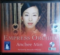 Empress Orchid written by Anchee Min performed by Alexandra O'Karma on CD (Unabridged)