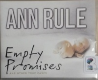 Empty Promises - And Other True Cases written by Ann Rule performed by Laural Merlington on CD (Unabridged)