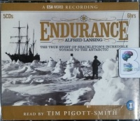 Endurance - The True Story of Shackleton's Incredible Voyage to the Antartic written by Alfred Lansing performed by Tim Piggot-Smith on CD (Abridged)