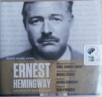 Ernest Hemingway - Artifacts from a Life written by Michael Katakis performed by Michael Katakis on CD (Unabridged)