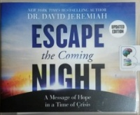 Escape the Coming Night - A Message of Hope in a Time of Crisis written by Dr. David Jeremiah performed by Henry O. Arnold on CD (Unabridged)
