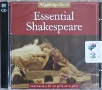 Essential Shakespeare written by William Shakespeare performed by Simon Callow, Lindsay Duncan, Paul Rhys and Harriet Walter on CD (Abridged)