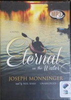 Eternal on the Water written by Joseph Monninger performed by Neil Shah on MP3 CD (Unabridged)
