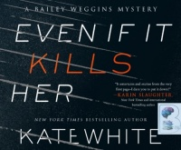 Even If It Kills Her written by Kate White performed by Susie Berneis on CD (Unabridged)