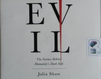 Evil - The Science Behind Humanity's Dark Side written by Julia Shaw performed by Teri Schnaubelt on CD (Unabridged)
