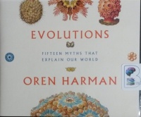 Evolutions - Fifteen Myths that Explain Our World written by Oren Harman performed by Oren Harman on CD (Unabridged)