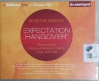 Expectation Hangover - Overcoimg Disappointment in Work, Love and Life written by Christine Hassler performed by Christina Traister on CD (Unabridged)