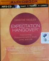 Expectation Hangover - Overcoming Disappointment in Work, Love and Life written by Christine Hassler performed by Christina Traister on MP3 CD (Unabridged)