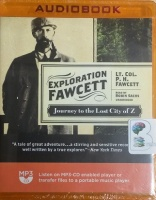 Exploration Fawcett - Journey to the Lost City of Z written by Lt.Col. Percy Harrison Fawcett performed by Robin Sachs on MP3 CD (Unabridged)